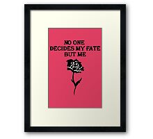 No One Decides My Fate! Framed Print