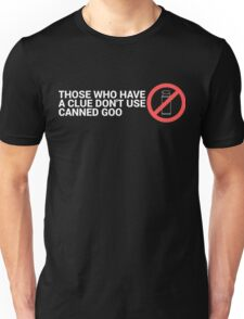 Have a Clue, Don't Use Canned Goo Unisex T-Shirt
