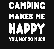 Camping Makes Me Happy You,Not So Much - T Shirts and Accessories T-Shirt
