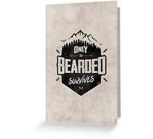ONLY THE BEARDED SURVIVES Greeting Card