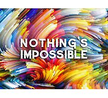 Nothing's impossible. Photographic Print
