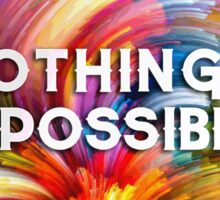 Nothing's impossible. Sticker