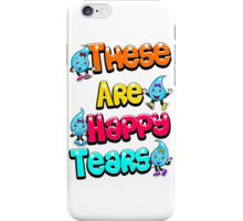 These Are Happy Tears iPhone Case/Skin