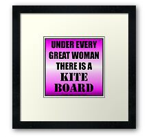 Under Every Great Woman There Is A Kiteboard Framed Print