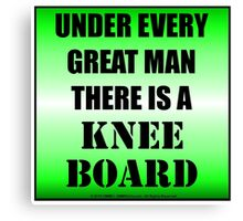 Under Every Great Man There Is A Kneeboard Canvas Print