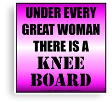 Under Every Great Woman There Is A Kneeboard Canvas Print
