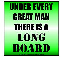 Under Every Great Man There Is A Longboard Photographic Print