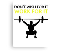 Dont Wish For It Work For It Black Canvas Print