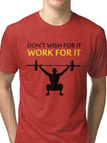 Dont Wish For It Work For It Black Tri-blend T-Shirt