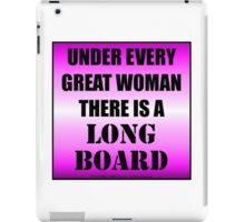 Under Every Great Woman There Is A Longboard iPad Case/Skin