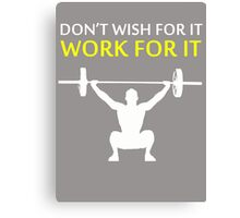 Dont Wish For It Work For It White Canvas Print