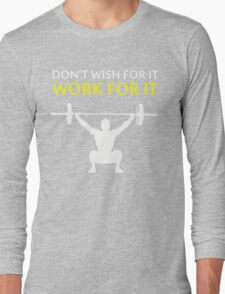 Dont Wish For It Work For It White Long Sleeve T-Shirt