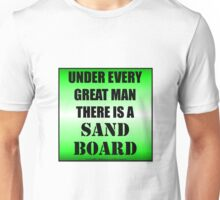 Under Every Great Man There Is A Sand Board Unisex T-Shirt