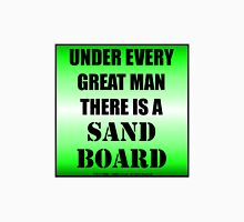 Under Every Great Man There Is A Sand Board T-Shirt