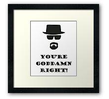 You're Goddamn Right! Framed Print