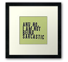 And no, I am not being sarcastic Framed Print