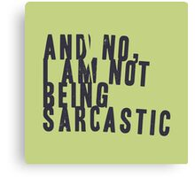 And no, I am not being sarcastic Canvas Print