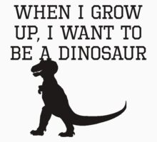 I Want To Be A Dinosaur Kids Tee