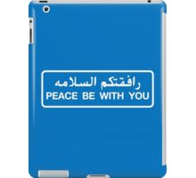 Peace Be With You, Road Sign, UAE iPad Case/Skin