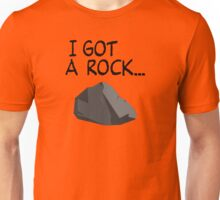 I GOT A ROCK... Unisex T-Shirt
