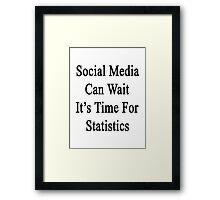 Social Media Can Wait It's Time For Statistics  Framed Print
