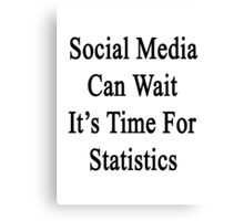 Social Media Can Wait It's Time For Statistics  Canvas Print