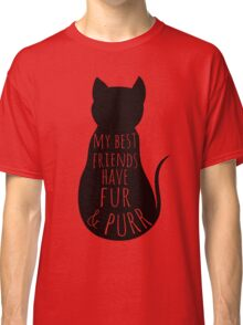 my best friends have fur and purr Classic T-Shirt