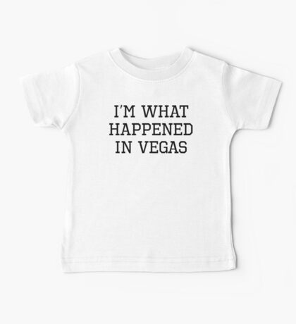 I'm What Happened In Vegas Baby Tee