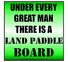 Under Every Great Man There Is A Land Paddle Board Photographic Print