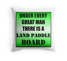 Under Every Great Man There Is A Land Paddle Board Throw Pillow