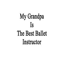 My Grandpa Is The Best Ballet Instructor by supernova23