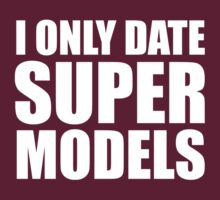 I Only Date Super Models by FunniestSayings