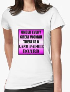 Under Every Great Woman There Is A Land Paddle Board Womens Fitted T-Shirt