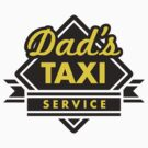 Dad's Taxi Service by LaundryFactory