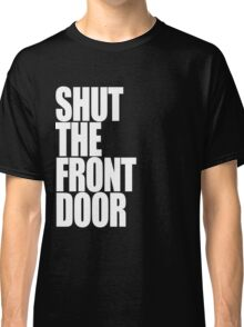 Shut The Front Door- White Classic T-Shirt