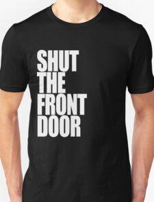 Shut The Front Door- White Unisex T-Shirt