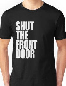 Shut The Front Door- White Unisex T-Shirt