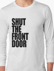Shut The Front Door- Black Long Sleeve T-Shirt