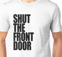 Shut The Front Door- Black Unisex T-Shirt