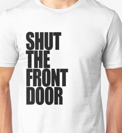 Shut The Front Door- Black Unisex T-Shirt