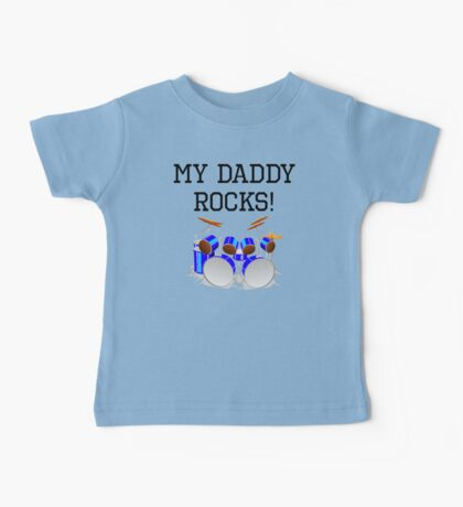 My Daddy Rocks Drums Baby Tee