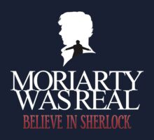 BELIEVE IN SHERLOCK. MORIARTY WAS REAL. T-Shirt