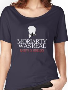 BELIEVE IN SHERLOCK. MORIARTY WAS REAL. Women's Relaxed Fit T-Shirt