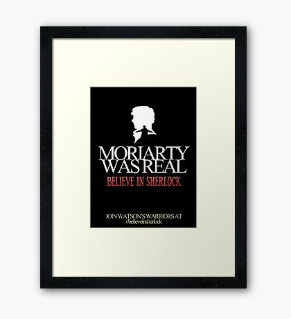 BELIEVE IN SHERLOCK. MORIARTY WAS REAL. Framed Print