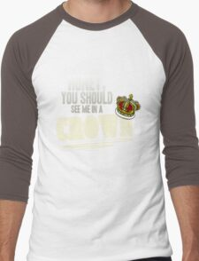 """Honey, you should see me in a crown!"" Men's Baseball ¾ T-Shirt"