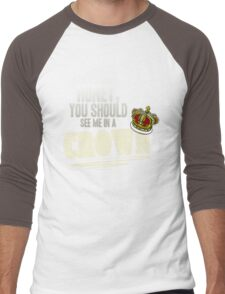 """""""Honey, you should see me in a crown!"""" Men's Baseball ¾ T-Shirt"""