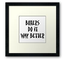 Boxers Do It Way Better Framed Print