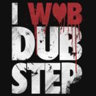 I WUB DUBSTEP by bomdesignz