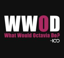 The 100 - What Would Octavia Do? by BadCatDesigns