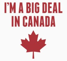 I'm A Big Deal In Canada Baby Tee